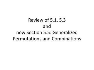 Review of 5.1, 5.3  and new Section 5.5: Generalized Permutations and Combinations