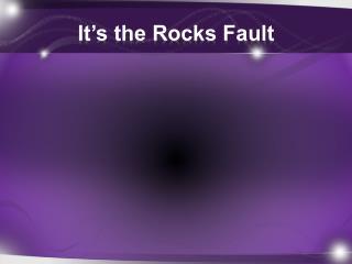 It's the Rocks Fault