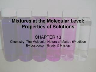 Mixtures at the Molecular Level: Properties of Solutions CHAPTER  13