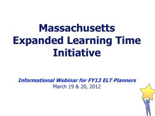 Massachusetts  Expanded Learning Time Initiative Informational Webinar for FY13 ELT Planners
