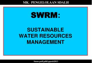 SWRM : SUSTAINABLE  WATER  RESOURCES MANAGEMENT