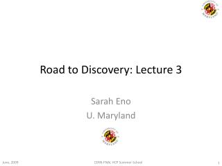 Road to Discovery: Lecture 3