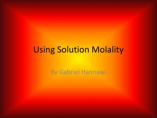 Using Solution  Molality