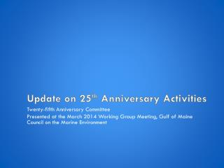 Update on 25 th Anniversary Activities