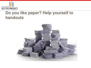 Do you like paper? Help yourself to handouts