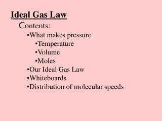 Ideal Gas Law C ontents: What makes pressure Temperature Volume Moles Our Ideal Gas Law