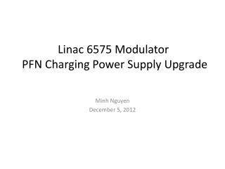 Linac 6575 Modulator  PFN Charging Power Supply Upgrade