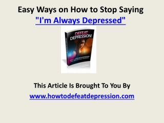 Easy Ways on How to Stop Saying I'm Always Depressed