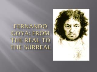 Fernando Goya: From The Real to the Surreal