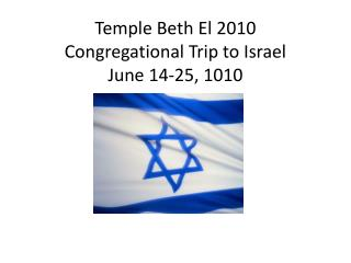 Temple Beth El 2010 Congregational Trip to Israel June 14-25, 1010