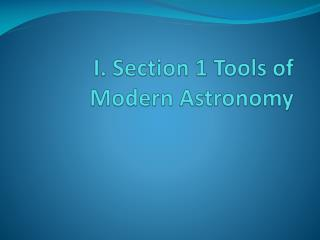I. Section 1 Tools of Modern Astronomy
