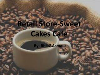 Retail Store-Sweet Cakes Cafe