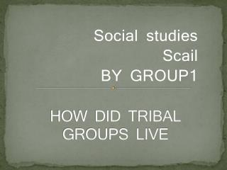 HOW DID TRIBAL GROUPS LIVE