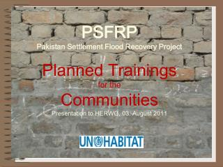 PSFRP Pakistan Settlement Flood Recovery Project  Planned Trainings  for the  Communities