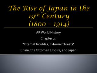 The Rise of Japan in the 19 th Century (1800 – 1914)