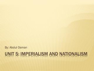 Unit 5: Imperialism and Nationalism