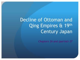 Decline of Ottoman and Qing Empires & 19 th  Century Japan