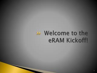 Welcome to the eRAM Kickoff!