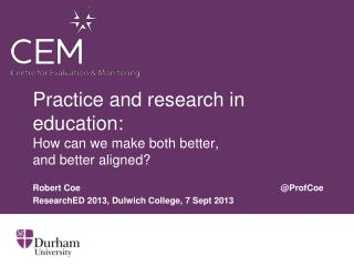 Practice and research in education: How can we make both better,  and better aligned?