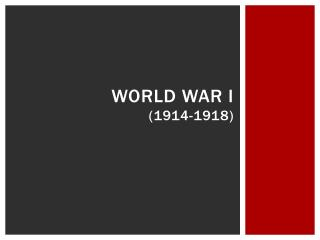 World War  I (1914-1918)