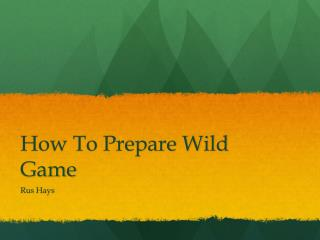 How To Prepare Wild Game