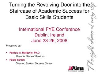 Turning the Revolving Door into the Staircase of Academic Success for Basic Skills Students International FYE Conference
