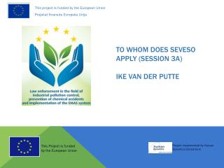 To whom does SEVESO apply (session 3A) Ike van der Putte