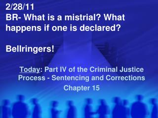 2/28/11 BR- What is a mistrial? What happens if one is declared? Bellringers!