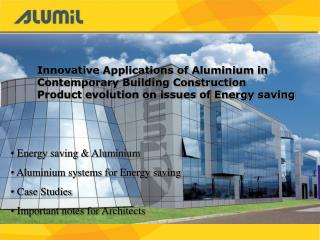 Energy saving & Aluminium  Aluminium systems for Energy saving   Case Studies  Important notes for Architects