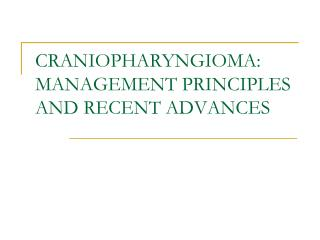 CRANIOPHARYNGIOMA: MANAGEMENT PRINCIPLES AND RECENT ADVANCES