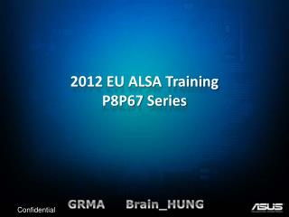 2012 EU ALSA Training P8P67 Series