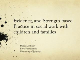 Evidence- and Strength based Practice in social work with children and families