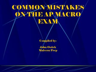COMMON MISTAKES ON THE AP MACRO EXAM Compiled by: John  Ostick Malvern Prep
