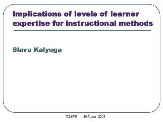 Implications of levels of learner expertise for instructional methods Slava Kalyuga
