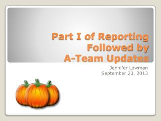 Part I of Reporting Followed by A-Team Updates