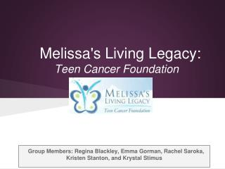 Melissa's Living Legacy:  Teen Cancer Foundation