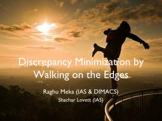 Discrepancy Minimization by Walking on  the Edges