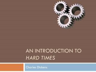 An Introduction to  Hard Times
