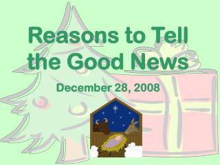 Reasons to Tell the Good News December 28, 2008