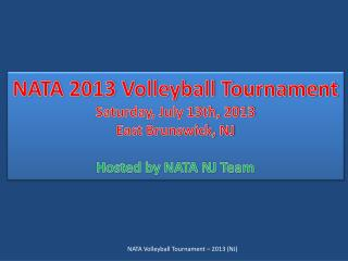 NATA 2013 Volleyball Tournament Saturday, July 13th, 2013 East Brunswick, NJ