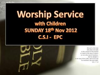 Worship Service with Children SUNDAY  18 th  Nov  2012 C.S.I -  EPC