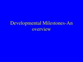 Developmental Milestones-An overview