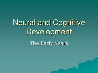 Neural and Cognitive Development