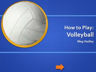 How to Play:  Volleyball