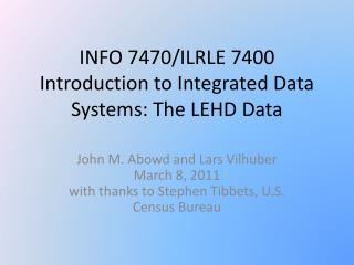 INFO 7470/ILRLE 7400  Introduction to Integrated Data Systems: The LEHD Data