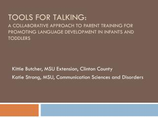 Tools for Talking: A Collaborative Approach to Parent Training for Promoting Language Development in Infants and Toddler