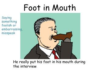 Foot in Mouth