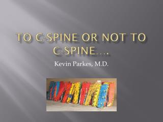 To C-Spine or Not to  C-Spine….