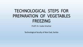 TECHNOLOGICAL  STEPS  FOR PREPARATION  OF   VEGETABLES  FREEZING