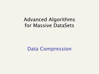 Advanced Algorithms for Massive DataSets